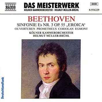 Beethoven: Symphony No. 3 / Prometheus Overture / Coriolan Overture / Egmont Overture