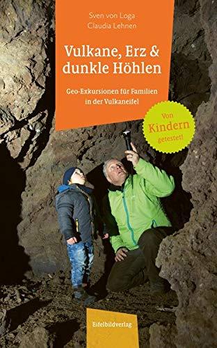 Vulkane, Erz und dunkle Höhlen: Geo-Exkursionen für Familien in der Vulkaneifel