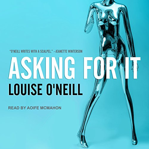 Asking for It                   Written by:                                                                                                                                 Louise O'Neill                               Narrated by:                                                                                                                                 Aoife McMahon                      Length: 8 hrs and 7 mins     4 ratings     Overall 4.3