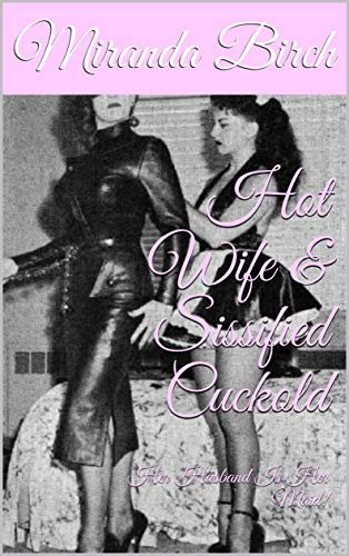 Hot Wife & Sissified Cuckold: Her Husband Is Her...