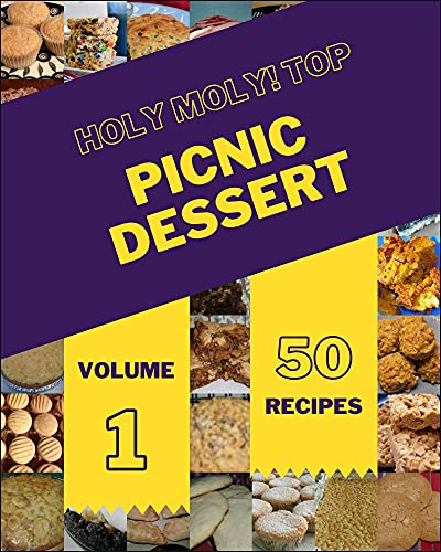 Holy Moly! Top 50 Picnic Dessert Recipes Volume 1: From The Picnic...