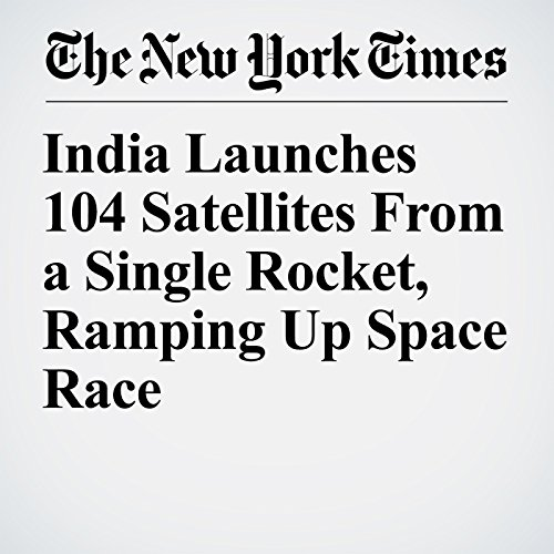 India Launches 104 Satellites From a Single Rocket, Ramping Up Space Race copertina