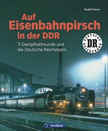Auf Eisenbahnpirsch in der DDR. 11 Dampflokfreunde und die Deutsche Reichsbahn. Bildband über die Eisenbahn der DDR.