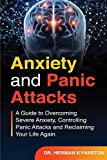 Anxiety and Panic Attacks: A Guide to Overcoming Severe Anxiety, Controlling Panic Attacks and Reclaiming Your Life Again !