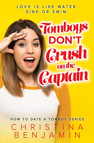 Tomboys Don't Crush On The Captain (How To Date A Tomboy Book 3) by [Christina Benjamin]