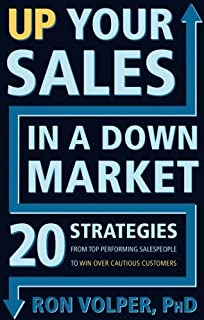 Up Your Sales in a Down Market: 20 Strategies From Top Performing Salespeople to Win Over Cautious Customers