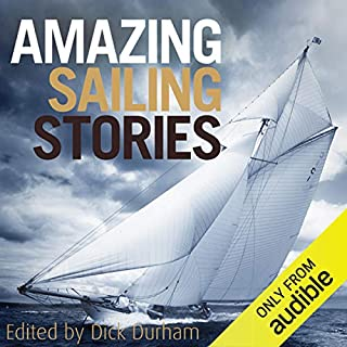 Amazing Sailing Stories     True Adventures from the High Seas              By:                                                                                                                                 Dick Durham                               Narrated by:                                                                                                                                 Steve Hodson                      Length: 8 hrs and 52 mins     39 ratings     Overall 4.1