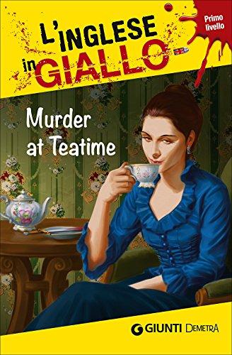 Murder at teatime. I racconti che migliorano il tuo inglese! Livello 1 [Lingua inglese]