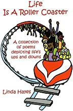 Life Is a Roller Coaster: A Collection of Poems Depicting Life's Ups and Downs