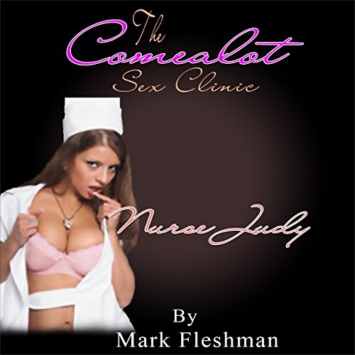 The Comealot Sex Clinic: Nurse Judy                   By:                                                                                                                                 Mark Fleshman                               Narrated by:                                                                                                                                 Katabelle                      Length: 1 hr and 22 mins     3 ratings     Overall 4.3