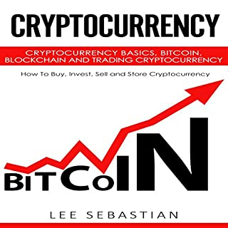 Cryptocurrency: Cryptocurrency Basics, Bitcoin, Blockchain and Trading Cryptocurrency - How to Buy, Invest, Sell and Store Cryptocurrency audiobook cover art