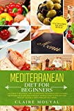 Mediterranean Diet for Beginners : +100 Energy-Boosting and Fat-Burning Delicious Easy to Make the Mediterranean Recipes for Busy People Who Want to Lose Weight Quickly; Sized for Any Occasion
