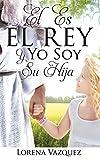 EL ES EL REY Y YO SOY SU HIJA