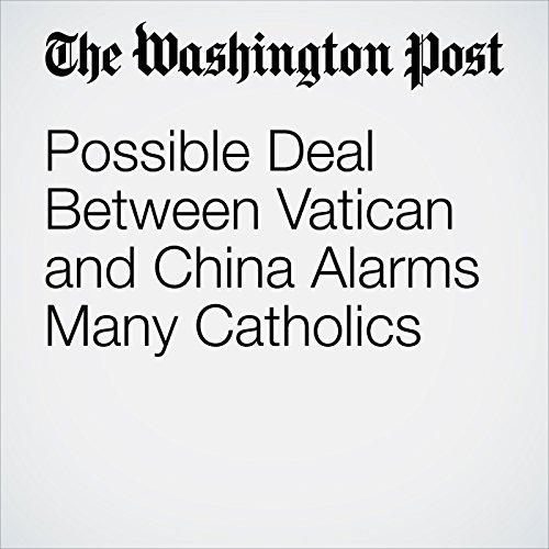 Possible Deal Between Vatican and China Alarms Many Catholics copertina