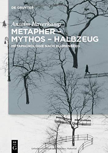 Metapher – Mythos – Halbzeug: Metaphorologie nach Blumenberg