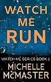 Watch Me Run (WATCH ME SERIES Book 1) (English Edition)