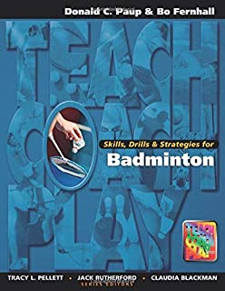 Skills, Drills & Strategies for Badminton (The Teach, Coach, Play Series)