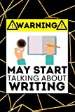 Warning May Start Talking About Writing: Writing Notebook / Journal, Funny Gift Idea For Writers, Women Or Men