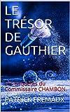 LE TRÉSOR DE GAUTHIER: Les enquêtes du Commissaire CHAMBON (French Edition)