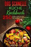 Das schnelle Küche Kochbuch: 250 schnelle und einfache Rezepte für Faule, Berufstätige und Anfänger.