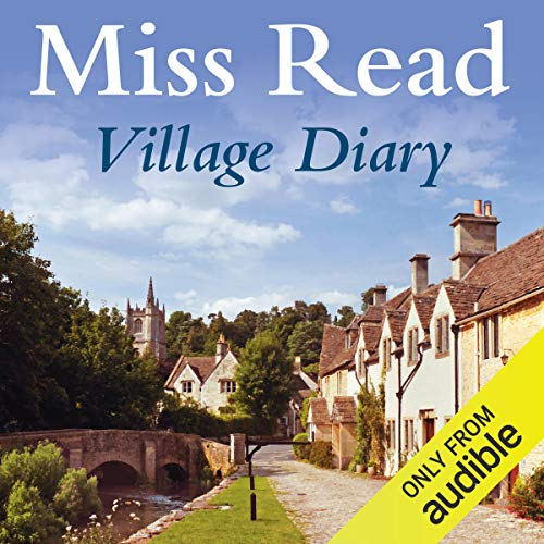 Village Diary                   By:                                                                                                                                 Miss Read                               Narrated by:                                                                                                                                 Gwen Watford                      Length: 7 hrs and 45 mins     10 ratings     Overall 4.3