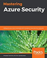 Mastering Azure Security: Safeguard your Azure workload with innovative cloud security measures Front Cover