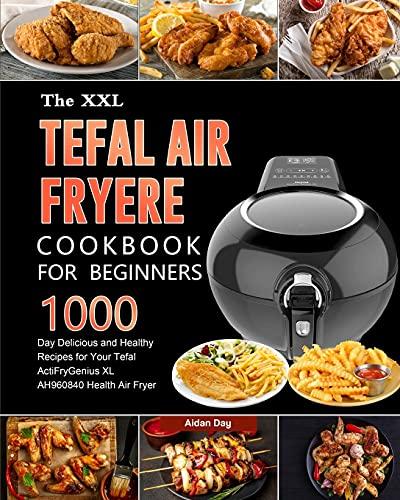 The UK Tefal Air Fryer Cookbook For Beginners: 1000-Day Delicious and Healthy Recipes for Your Tefal ActiFry Genius XL AH960840 Health Air Fryer
