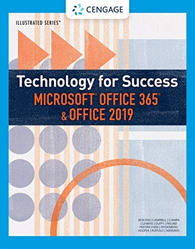 Compare Textbook Prices for Technology for Success and Illustrated Series™ Microsoft Office 365 & Office 2019 MindTap Course List 1 Edition ISBN 9780357025680 by Beskeen, David W.,Campbell, Jennifer T.,Ciampa, Mark,Clemens, Barbara,Cram, Carol M.