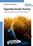 Cigarette Smoke Toxicity: Linking Individual Chemicals to Human Diseases - David Bernhard
