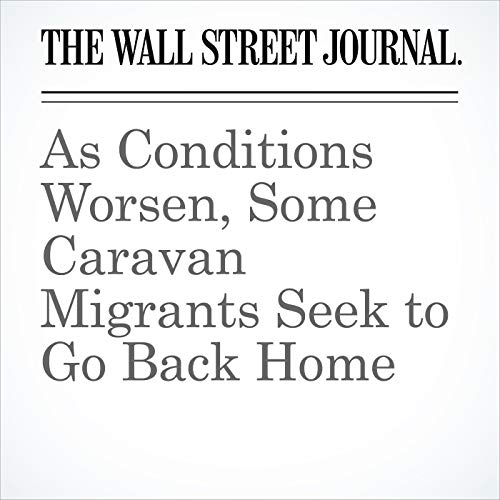 As Conditions Worsen, Some Caravan Migrants Seek to Go Back Home audiobook cover art