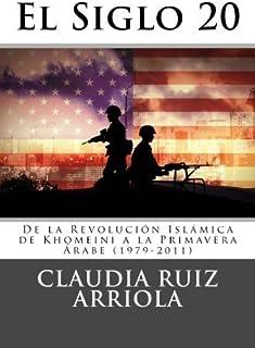 El Siglo 20: De la Revolucion de Khomeini a la Primavera Arabe (1979-2011) (Volume 3) (Spanish Edition) by Claudia Ruiz Arriola (2012-07-11)