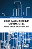 Urban Issues in Rapidly Growing Cities: Planning for Development in Addis Ababa (Routledge Contemporary Africa)