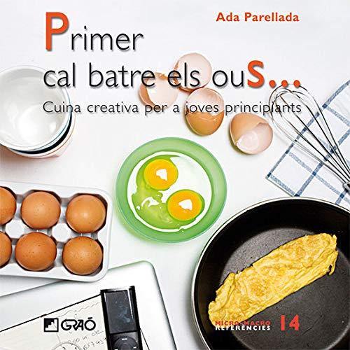 Primer cal batre els ous...: Cuina creativa per a joves principiants: 014 (Micro-macro Referències)