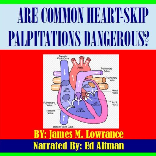 Are Common Heart Skip Palpitations Dangerous?     Premature Ventricular and Atrial Contractions (PVCs and PACs)              By:                                                                                                                                 James M. Lowrance                               Narrated by:                                                                                                                                 Ed Altman                      Length: 38 mins     1 rating     Overall 4.0