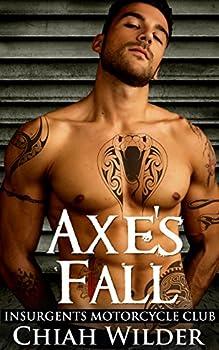 Axe s Fall  Insurgents Motorcycle Club  Insurgents MC Romance Book 4