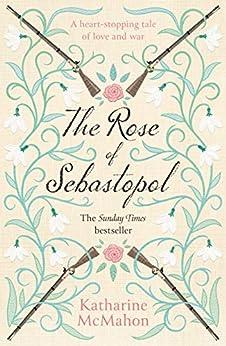 The Rose Of Sebastopol: A Richard and Judy Book Club Choice by [Katharine McMahon]
