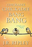 Chickadee Chickadee Bang Bang (A Bird Lover's Mystery Book 5)