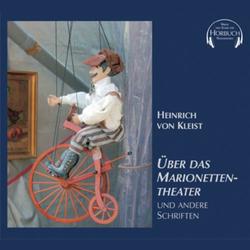 Über das Marionettentheater und andere Schriften                   Written by:                                                                                                                                 Heinrich von Kleist                               Narrated by:                                                                                                                                 Hans Eckardt                      Length: 1 hr and 17 mins     Not rated yet     Overall 0.0