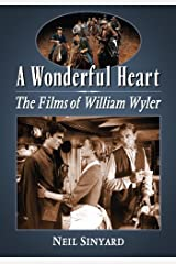 A Wonderful Heart: The Films of William Wyler Kindle Edition