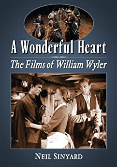 A Wonderful Heart: The Films of William Wyler by [Neil Sinyard]