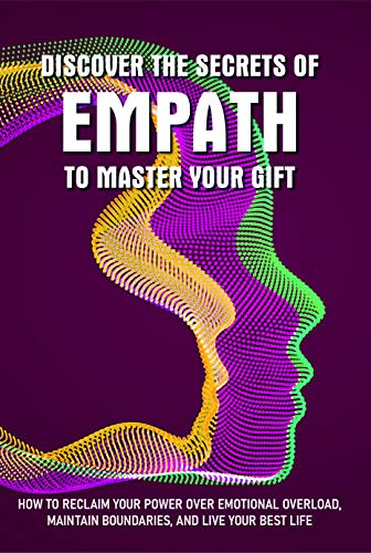 Discover The Secrets Of Empath To Master Your Gift: Coping With Spiritual Hypersensitivity (English Edition)
