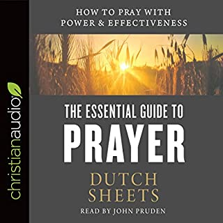 The Essential Guide to Prayer     How to Pray with Power and Effectiveness              By:                                                                                                                                 Dutch Sheets                               Narrated by:                                                                                                                                 John Pruden                      Length: 4 hrs and 45 mins     4 ratings     Overall 5.0