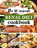 The 30-minute Renal diet cookbook: 101 Quick and Easy Recipes for Every Stage of Kidney Disease.