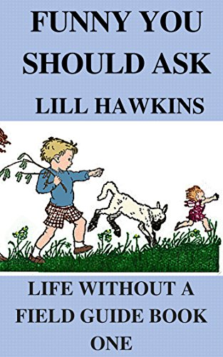 Book: Funny You Should Ask (Life Without a Field Guide Book 1) by Lill Hawkins