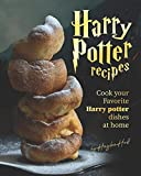 Harry Potter Recipes: Cook Your Favorite Harry Potter Dishes at Home