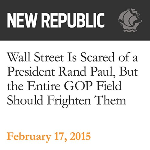 Wall Street Is Scared of a President Rand Paul, But the Entire GOP Field Should Frighten Them audiobook cover art
