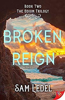 Broken Reign (The Odium Trilogy Book 2) by [Sam Ledel]