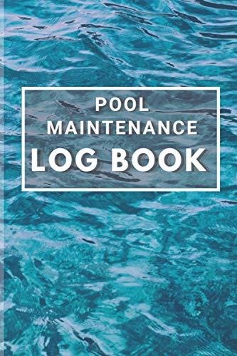 Pool Maintenance Log Book: Record Swimming Pool Maintenance, Pool Check List, Diary For Business Owners And Employees, Care Tracker, Daily Pool Testing, Water Test Journal, 6x9, 120 Pages