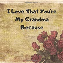 I Love That You're My Grandma Because: Grandma   Gift   Love   50 Pages To Record Messages (I Love You Because Book)   8.5 x 8.5 inches   Perfect Gift