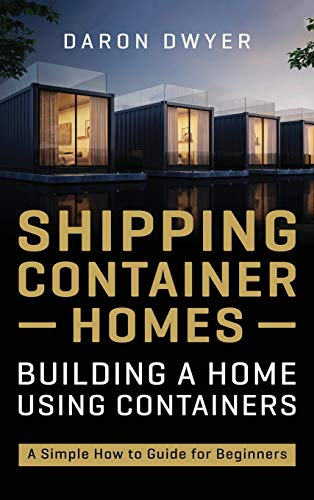 Compare Textbook Prices for Shipping Container Homes: Building a Home Using Containers - A Simple How to Guide for Beginners  ISBN 9781954029200 by Dwyer, Daron